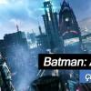 Batman: Arkham Knight'ın Çıkış Tarihi Resmi Olarak Duyuruldu